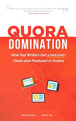 Quora Domination: How Top Writers Get 1,000,000+ Views and Featured in Forbes (Domination Series) Imran Esmail