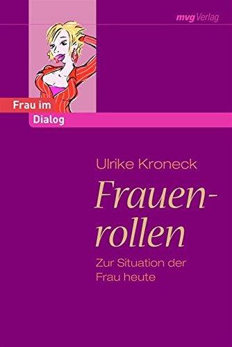 Frauenrollen: Zur Situation der Frau heute Ulrike Kroneck