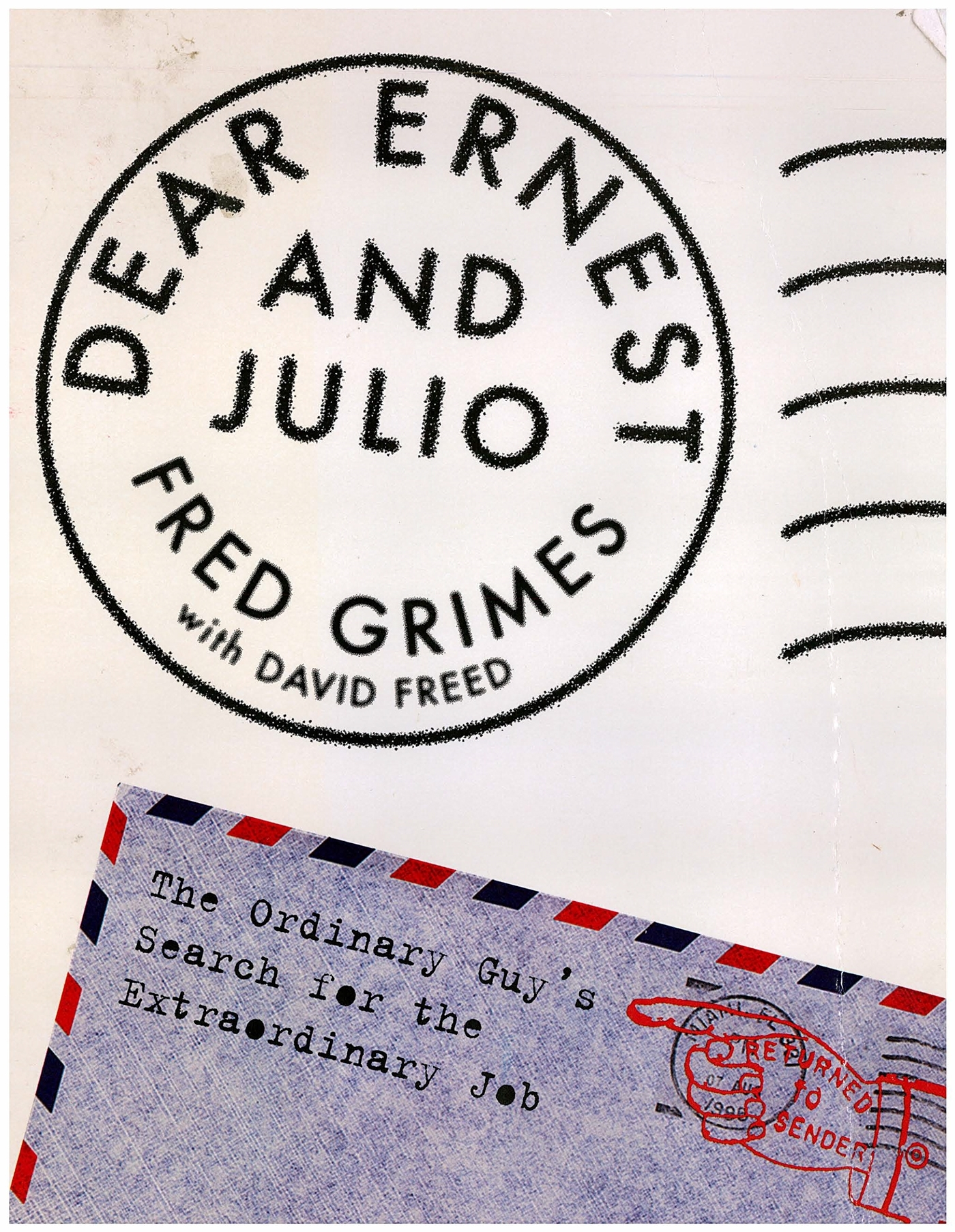 Dear Ernest and Julio: The Ordinary Guys Search For The Extraordinary Job Fred Grimes