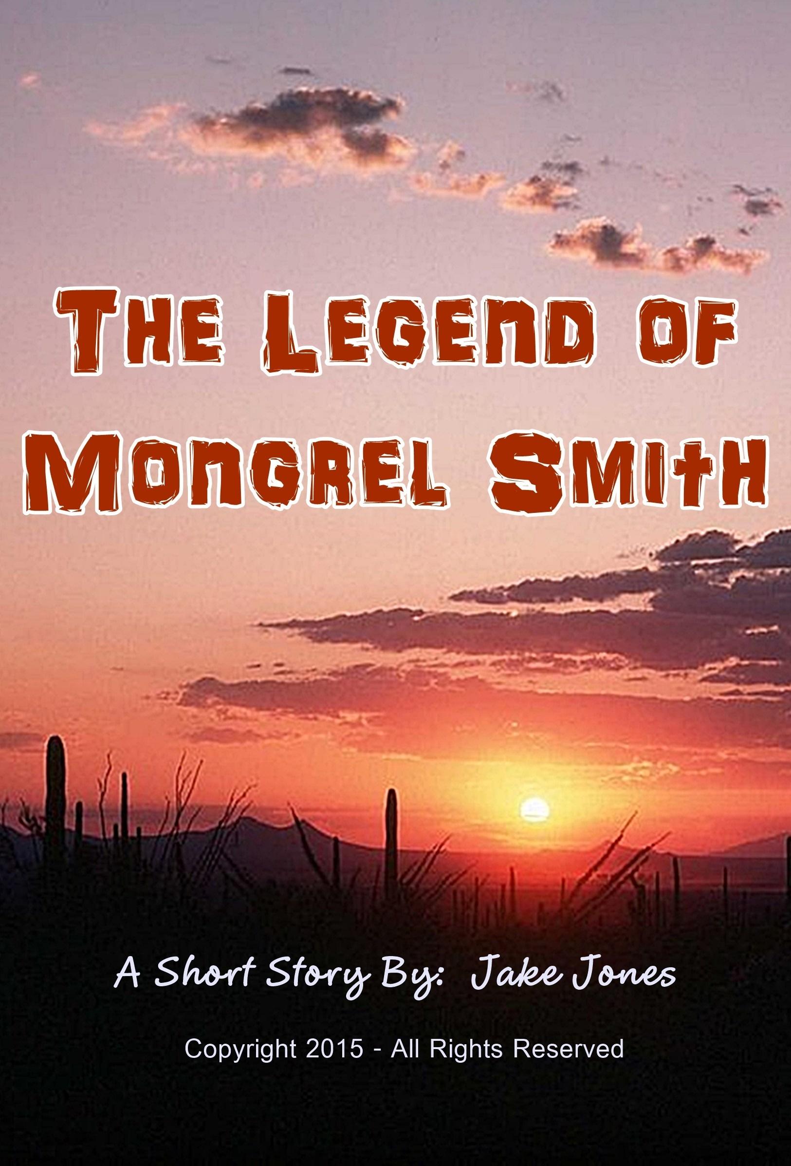 The Legend of Mongrel Smith Jake Jones