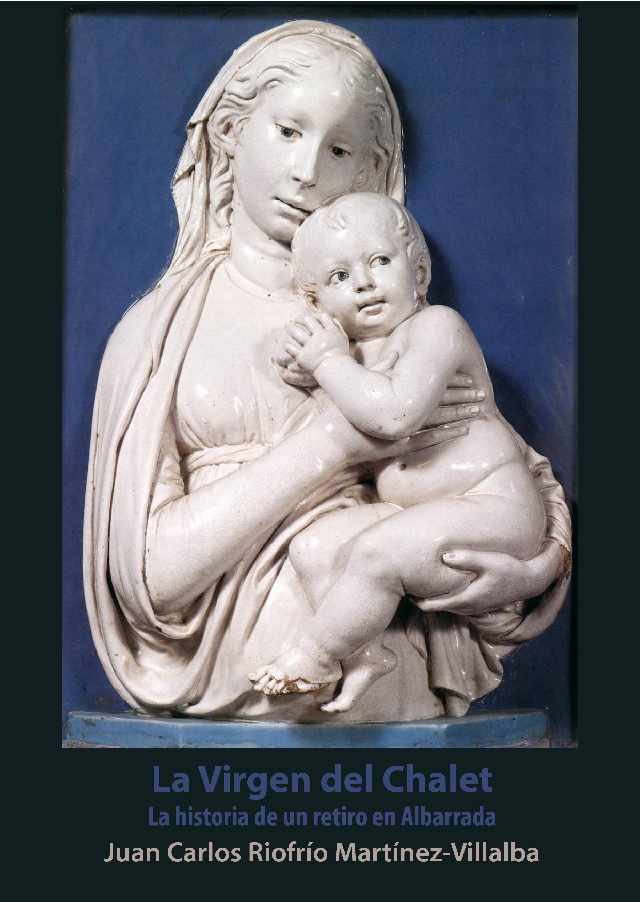 La Virgen del Chalet. La historia de un retiro en Albarrada Juan Carlos Riofrío Martínez-Villalba