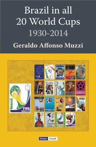 Brazil in All 20 World Cups: 1930-2014 Geraldo Affonso Muzzi