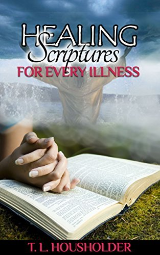 HEALING SCRIPTURES FOR EVERY ILLNESS T. L. HOUSHOLDER