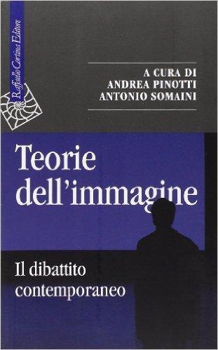 Teorie dellimmagine: Il dibattito contemporaneo Andrea Pinotti