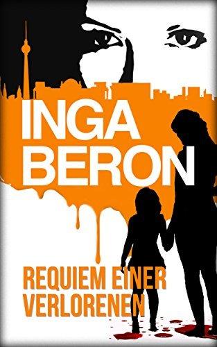Requiem einer Verlorenen: Berlinkrimi nicht nur für Frauen: Ninas und Franks dritter Fall  by  Inga Beron