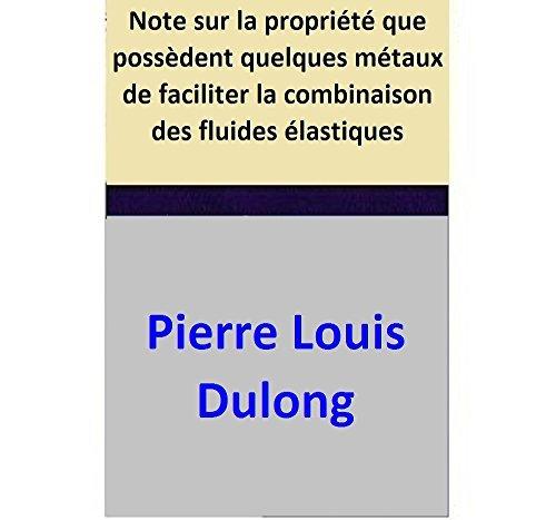 Note sur la propriété que possèdent quelques métaux de faciliter la combinaison des fluides élastiques Pierre Louis Dulong