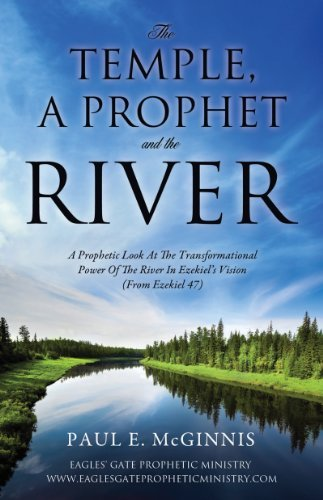 THE TEMPLE, A PROPHET AND THE RIVER  by  Paul E. McGinnis
