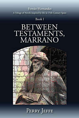 Between Testaments, Marrano: A Trilogy of Novels inspired  by  life in 15th Century Spain: Book I by Perry Jeffe