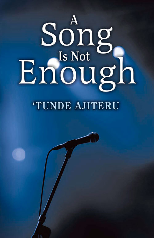 A Song Is Not Enough TUNDE AJITERU