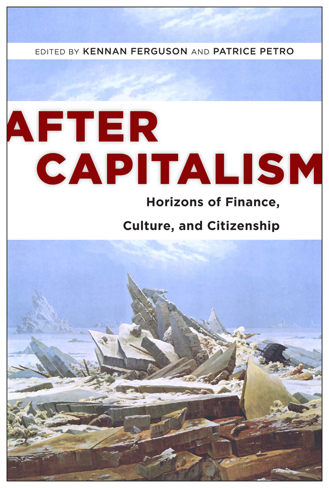 After Capitalism: Horizons of Finance, Culture, and Citizenship  by  Kennan Ferguson