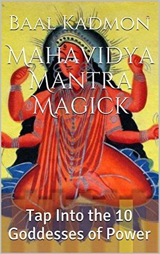 Mahavidya Mantra Magick: Tap Into the 10 Goddesses of Power Baal Kadmon