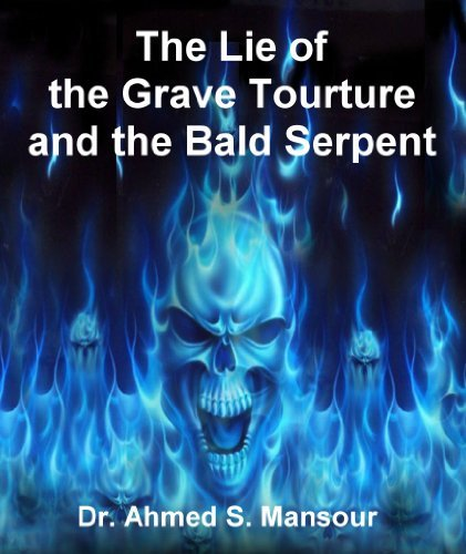 The Lie of the Grave Torture and the Bald Serpent (Works of Dr. Ahmed S. Mansour Book 7)  by  Dr. Ahmed Mansour