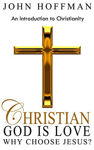 Christian: God is Love - An Introduction to Christianity  by  John Hoffman