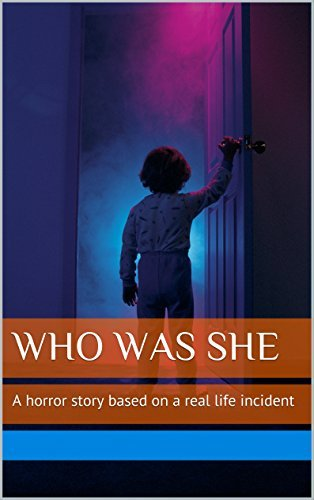 WHO WAS SHE: A horror story based on a real life incident (URBAN LEGENDS FROM INDIA Book 1) Yashraj N