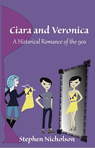 Ciara and Veronica: A Historical Romance of the 90s  by  Stephen  Nicholson