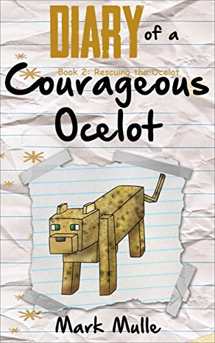 Diary of a Courageous Ocelot (Book 2): Rescuing an Ocelot (An Unofficial Minecraft Book for Kids Ages 9 - 12 (Preteen)  by  Mark Mulle