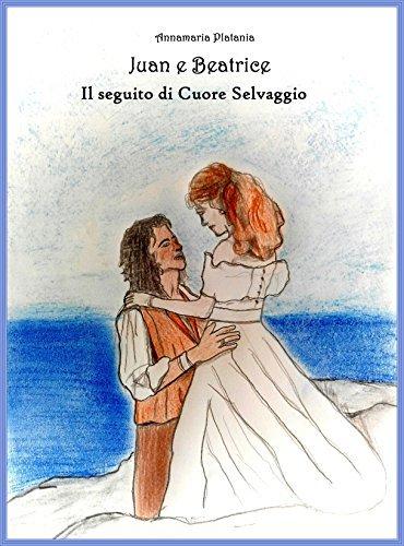 Juan e Beatrice: il seguito di Cuore Selvaggio  by  Annamaria Platania