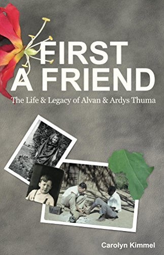 First a Friend: The Life and Legacy of Alvan and Ardys Thuma  by  Carolyn Kimmel