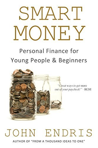 Smart Money: Personal Finance for Young People and Beginners John Endris