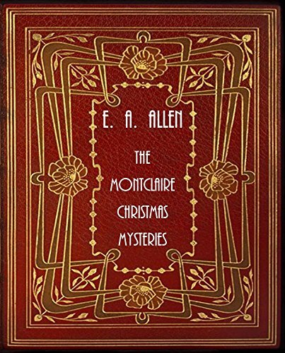 The Montclaire Christmas Mysteries: Three Edwardian Christmas Mysteries E. A. Allen