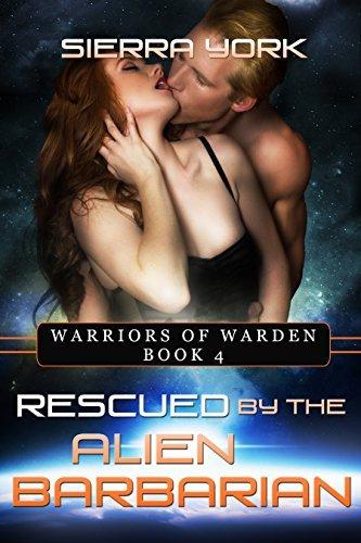 Rescued the Alien Barbarian (Warriors of Warden Book 4) by Sierra York