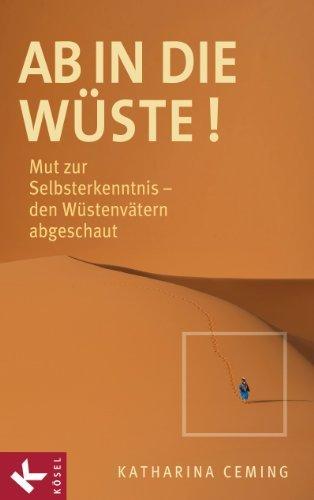 Ab in die Wüste!: Mut zur Selbsterkenntnis - den Wüstenvätern abgeschaut  by  Katharina Ceming