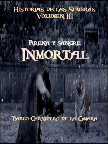 Arena y sangre inmortal (Historias de las Sombras nº 3) Pablo Carnicero de la Cámara