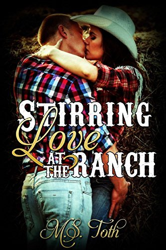 Stirring Love at the Ranch (Love in Rusting Texas Book 1)  by  M.S. Toth
