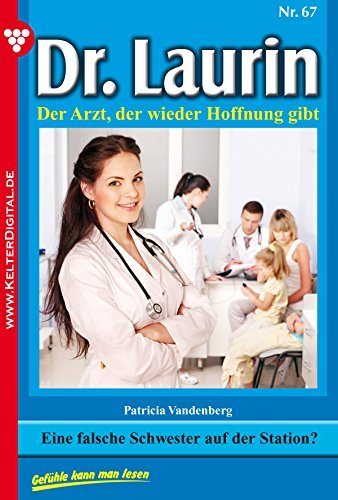 Dr. Laurin 67 - Arztroman: Eine falsche Schwester auf der Station? Patricia Vandenberg