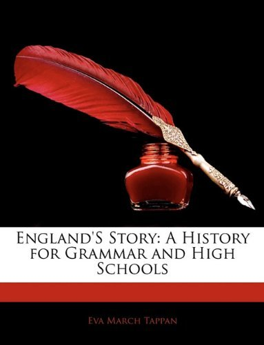 Englands Story: A History for Grammar and High Schools Eva March Tappan