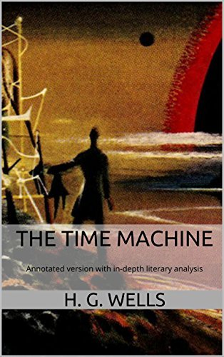The Time Machine (Annotated): Annotated version of The Time Machine with in-depth literary analysis H.G. Wells