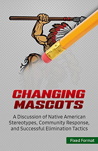 Changing Mascots (Fixed Format): A Discussion of Native American Stereotypes, Community Response, and Successful Elimination Tactics  by  Dr. Curt Bechler