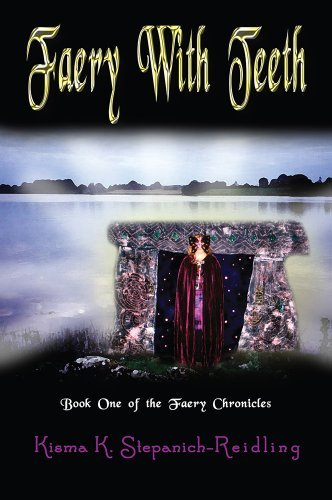 Faery With Teeth: Book One of the Faery Chronicles  by  Kisma K. Stepanich-Reidling