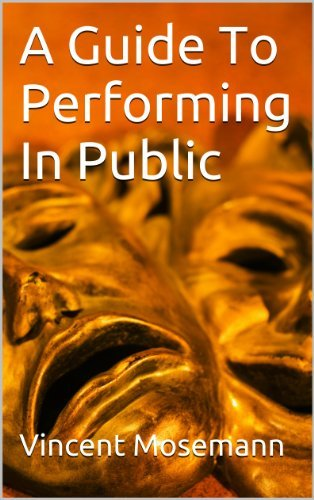 A Guide To Performing In Public  by  Vincent Mosemann