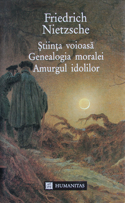 Stiinta voioasa / Genealogia moralei / Amurgul Idolilor Friedrich Nietzsche