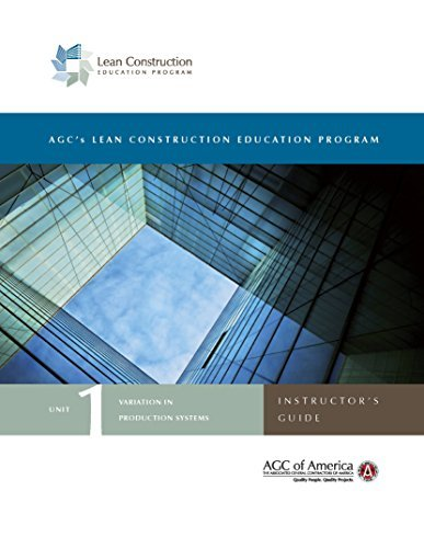 Lean Construction Education Program UNIT 1: VARIATION IN PRODUCTION SYSTEMS - Instructors Guide  by  AGC of America
