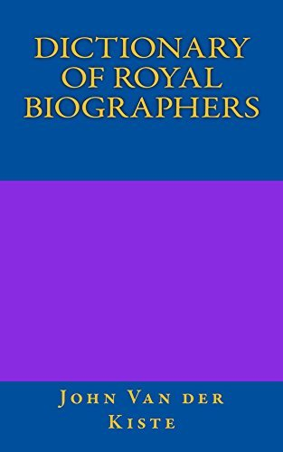 Dictionary of Royal Biographers John Van der Kiste