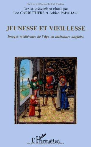 Jeunesse et vieillesse : Images médiévales de lâge en littérature anglaise  by  Leo Carruthers