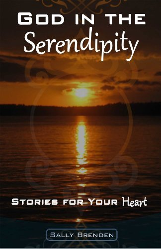 God in the Serendipity (Stories for Your Heart Book 1) Sally Brenden