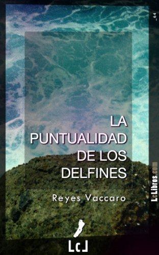 La puntualidad de los delfines Reyes Vaccaro