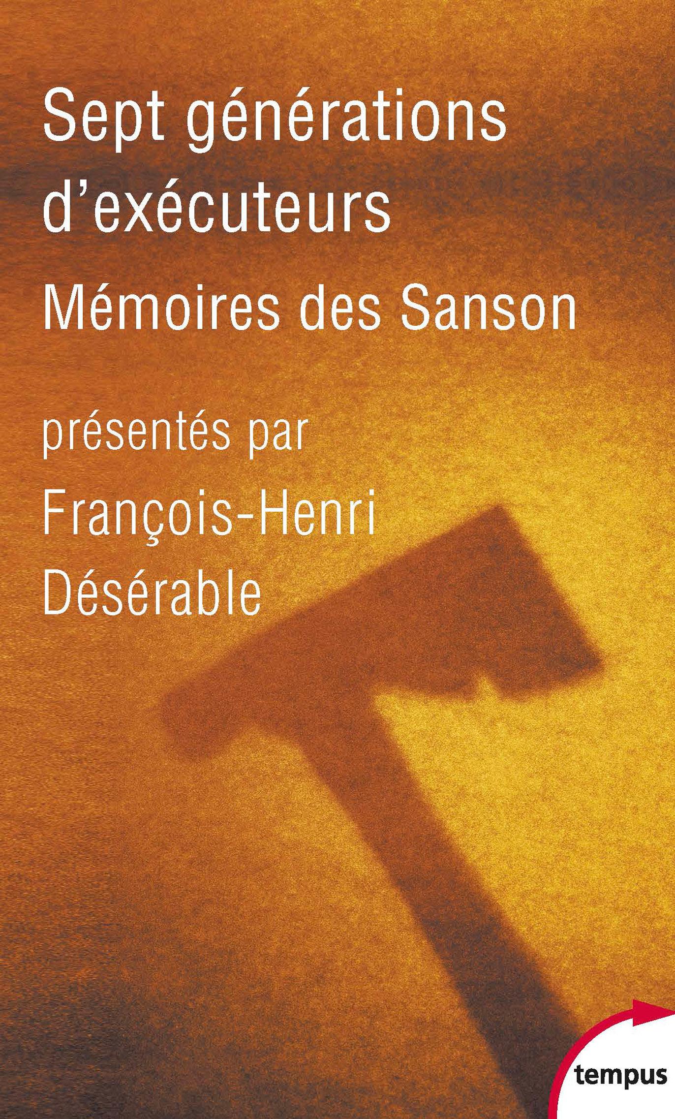 Sept générations dexécuteurs - Mémoires des Sanson François-Henri Désérable