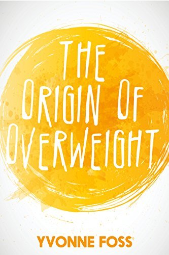 The Origin of Overweight  by  Yvonne Foss