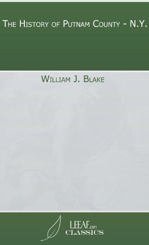 The History of Putnam County - N.Y. William J. Blake