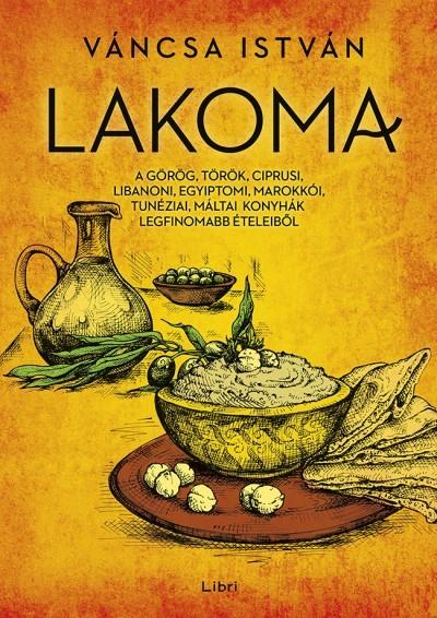 Lakoma 1. - A görög, török, ciprusi, libanoni, egyiptomi, marokkói, tunéziai, máltai konyhák István Váncsa