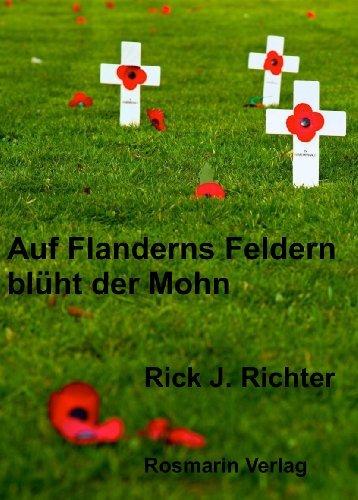Auf Flanderns Feldern blüht der Mohn Rick J. Richter