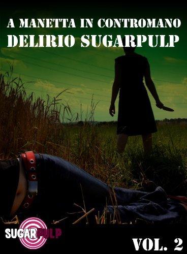 A manetta in contromano: delirio Sugarpulp (Sugarpulp Vol. 2) (Fuori Collana 18)  by  Matteo Righetto