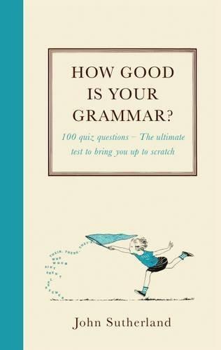 How Good is Your Grammar? John Sutherland