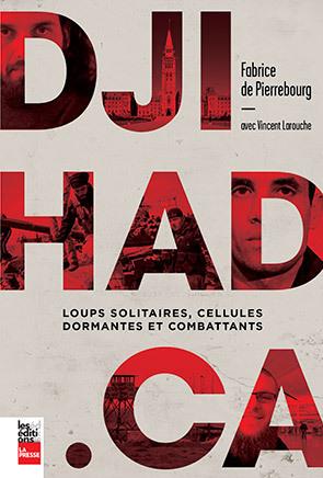 Djihad.ca  by  FABRICE DE PIERREBOURG, VINCENT LAROUCHE