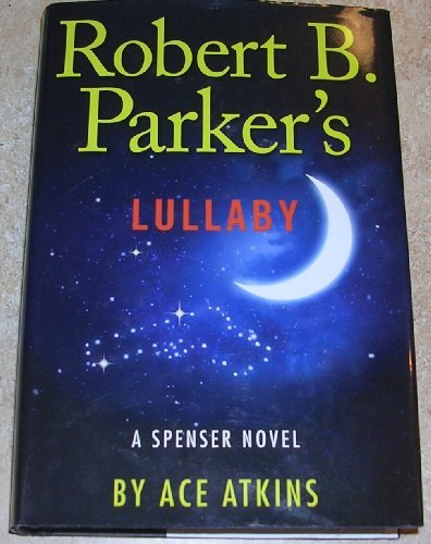 LULLABY: A Spenser Novel.  by  Robert B.) Ace Atkins. (Parker