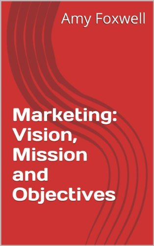 Marketing: Vision, Mission and Objectives  by  Amy Foxwell